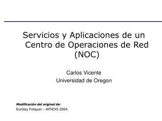 Servicios y Aplicaciones de un Centro de Operaciones de Red (NOC) Carlos Vicente
