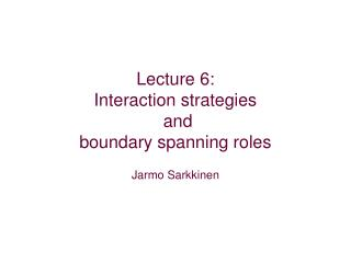 Lecture 6: Interaction strategies   and boundary spanning roles