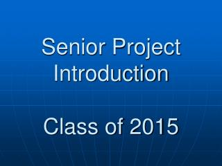 Senior Project Introduction Class of 2015