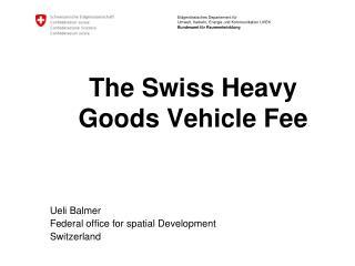 The Swiss Heavy Goods Vehicle Fee