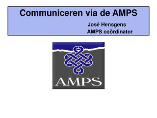 Communiceren via de AMPS        Jos  Hensgens     AMPS co rdinator