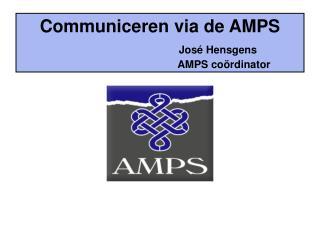 Communiceren via de AMPS        Jos  Hensgens     AMPS co rdinator
