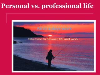 Personal vs. professional life