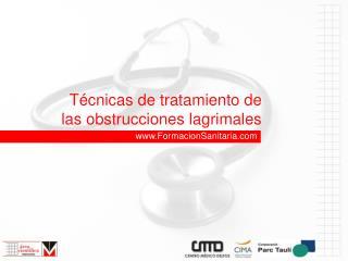 T cnicas de tratamiento de las obstrucciones lagrimales