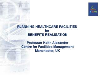 PLANNING HEALTHCARE FACILITIES for BENEFITS REALISATION Benefits realisation