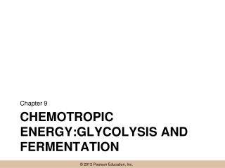 Chemotropic  Energy:glycolysis  and fermentation