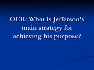 OER: What is Jefferson's main strategy for achieving his purpose?