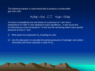 The following reaction is used industrially to produce a combustible  gas from coal: