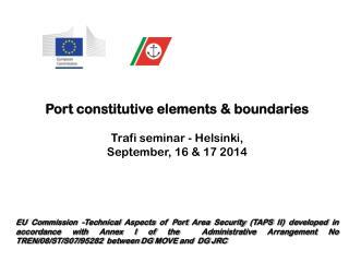 Port constitutive elements & boundaries Trafi seminar - Helsinki,  September, 16 & 17 2014