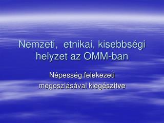 Nemzeti,  etnikai, kisebbségi helyzet az OMM-ban