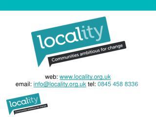 web:  locality.uk email:  info@locality.uk tel:  0845 458 8336