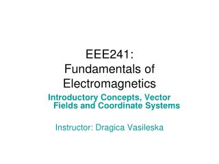 EEE241:  Fundamentals of Electromagnetics
