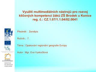 Předmět :  Zeměpis Ročník :  7. Téma : Opakování regionální geografie Evropy