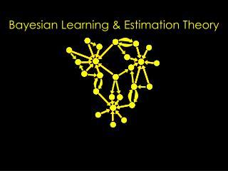 Bayesian Learning & Estimation Theory