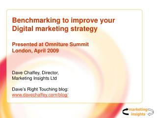 Dave Chaffey, Director,  Marketing Insights Ltd Dave's Right Touching blog: