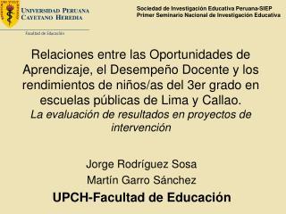 Jorge Rodríguez Sosa Martín Garro Sánchez UPCH-Facultad de Educación