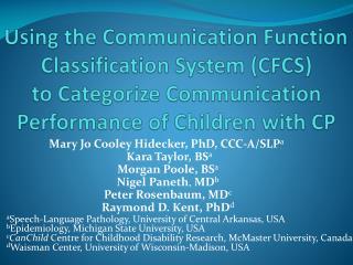 Mary Jo Cooley Hidecker, PhD, CCC-A/ SLP a  Kara Taylor,  BS a Morgan Poole,  BS a
