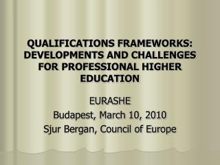 QUALIFICATIONS FRAMEWORKS: DEVELOPMENTS AND CHALLENGES FOR PROFESSIONAL HIGHER EDUCATION