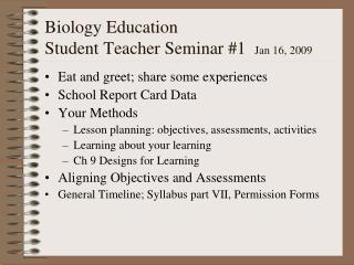Biology Education  Student Teacher Seminar #1   Jan 16, 2009