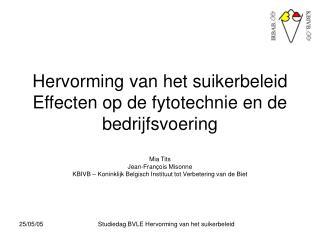 Hervorming van het suikerbeleid Effecten op de fytotechnie en de bedrijfsvoering  Mia Tits Jean-Fran ois Misonne KBIVB