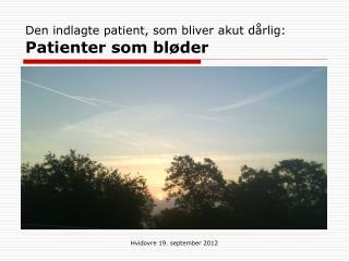 Den indlagte patient, som bliver akut dårlig: Patienter som bløder