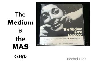 The  Medium is  the MAS sage