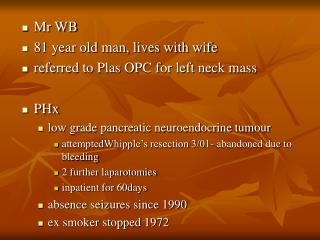 Mr WB 81 year old man, lives with wife referred to Plas OPC for left neck mass PHx