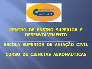 CENTRO  DE  ENSINO  SUPERIOR  E  DESENVOLVIMENTO ESCOLA  SUPERIOR  DE  AVIAÇÃO  CIVIL