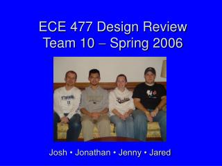 ECE 477 Design Review Team 10    Spring 2006