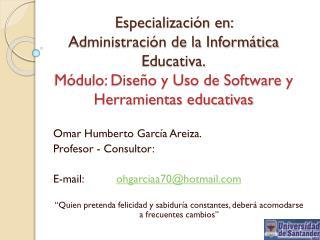 Omar Humberto García Areiza. Profesor - Consultor:  E-mail:  ohgarciaa70@hotmail