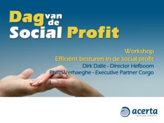 Workshop Efficiënt besturen in de social profit Dirk Dalle - Director Hefboom