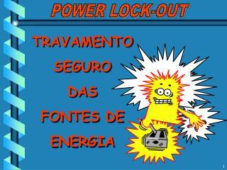 TRAVAMENTO SEGURO DAS  FONTES DE ENERGIA