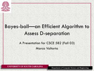 Bayes-ball—an Efficient Algorithm to Assess D-separation