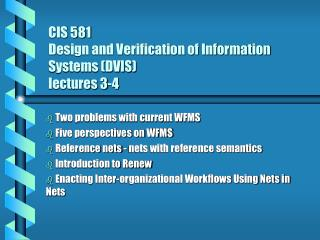 CIS 581  Design and Verification of Information Systems (DVIS)  lectures 3-4