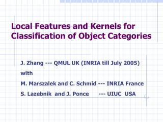 Local Features and Kernels for Classification of Object Categories