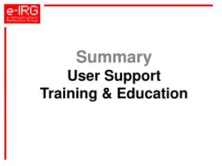 Summary User Support Training & Education