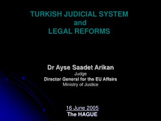 Dr Ayse Saadet Arikan Judge Director General for the EU Affairs Ministry of Justice