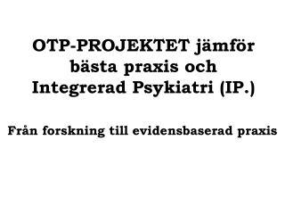 OTP-PROJEKTET jämför bästa praxis och Integrerad Psykiatri (IP.)