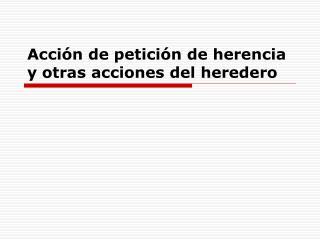 Acci n de petici n de herencia y otras acciones del heredero