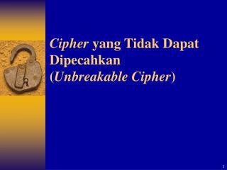 Cipher  yang Tidak Dapat Dipecahkan ( Unbreakable Cipher )