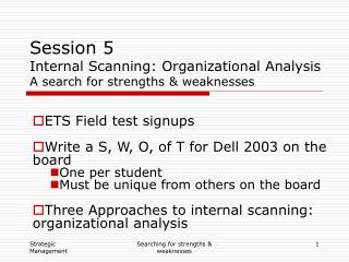 Session 5 Internal Scanning: Organizational Analysis A search for strengths  weaknesses