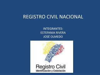 REGISTRO  CIVIL  NACIONAL INTEGRANTES: ESTEFANIA RIVERA JOS� OLMEDO