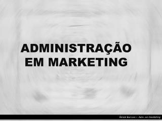 ADMINISTRAÇÃO EM MARKETING