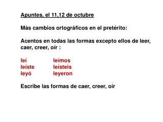 Apuntes, el 11,12 de octubre Más cambios ortográficos en el pretérito: