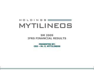 9M 2009 IFRS FINANCIAL RESULTS PRESENTED BY: CEO – Mr. E. MYTILINEOS