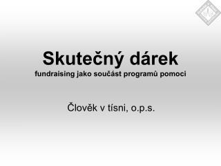 Skutečný dárek fundraising jako součást programů pomoci