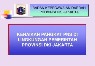 KENAIKAN PANGKAT PNS DI LINGKUNGAN PEMERINTAH PROVINSI DKI JAKARTA