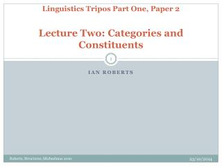 Linguistics  Tripos  Part One, Paper 2 Lecture Two: Categories and Constituents