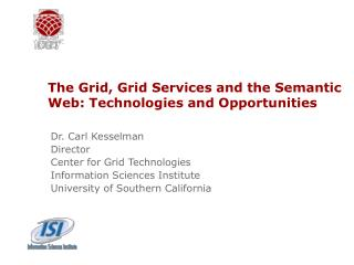 The Grid, Grid Services and the Semantic Web: Technologies and Opportunities