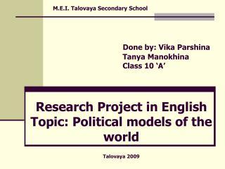M.E.I. Talovaya Secondary School Done by: Vika Parshina Tanya Manokhina Class 10 'A'